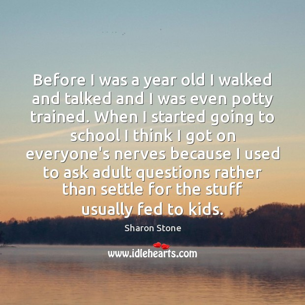 Before I was a year old I walked and talked and I Sharon Stone Picture Quote