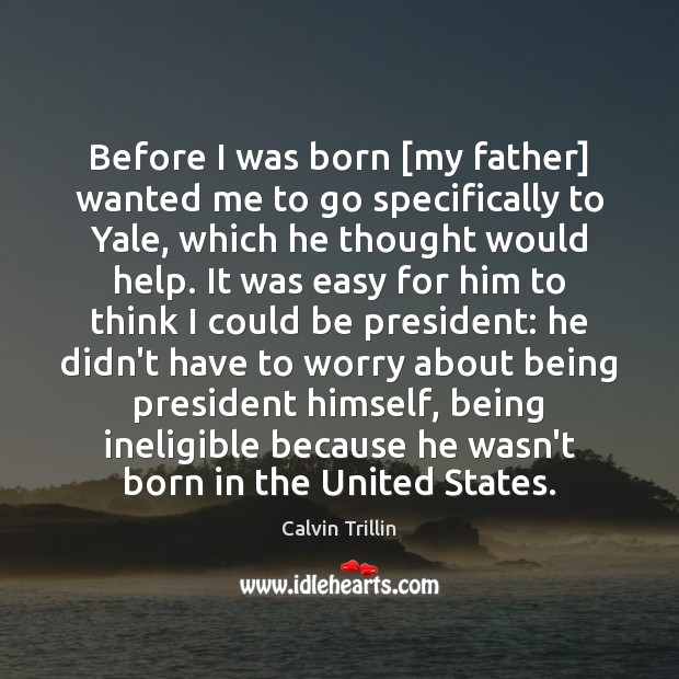 Before I was born [my father] wanted me to go specifically to Calvin Trillin Picture Quote