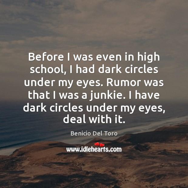 Before I was even in high school, I had dark circles under Benicio Del Toro Picture Quote