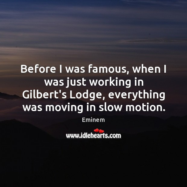 Before I was famous, when I was just working in Gilbert's Lodge, Image