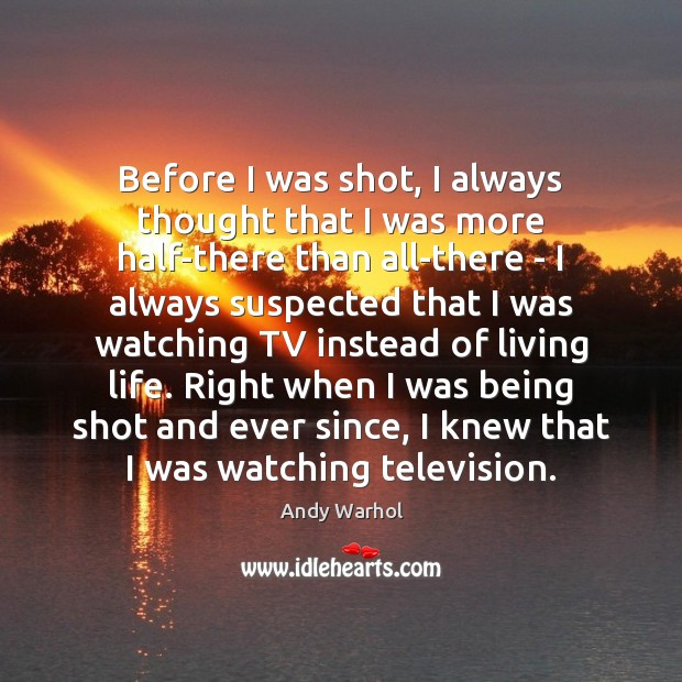 Before I was shot, I always thought that I was more half-there Image