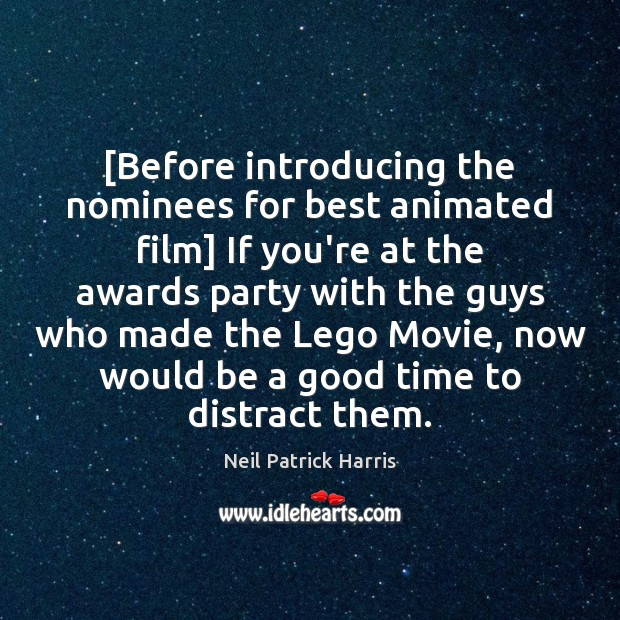[Before introducing the nominees for best animated film] If you're at the Image