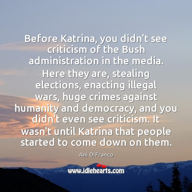 Before Katrina, you didn't see criticism of the Bush administration in the Image
