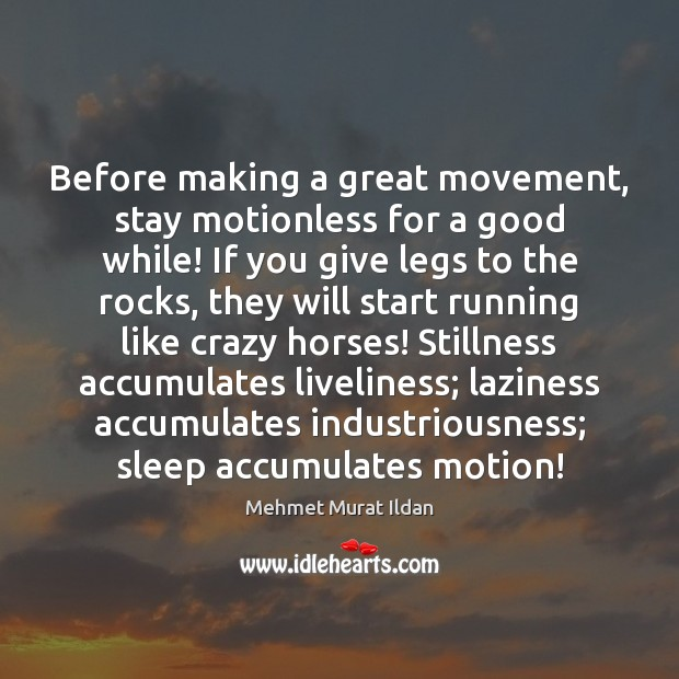 Image, Before making a great movement, stay motionless for a good while! If