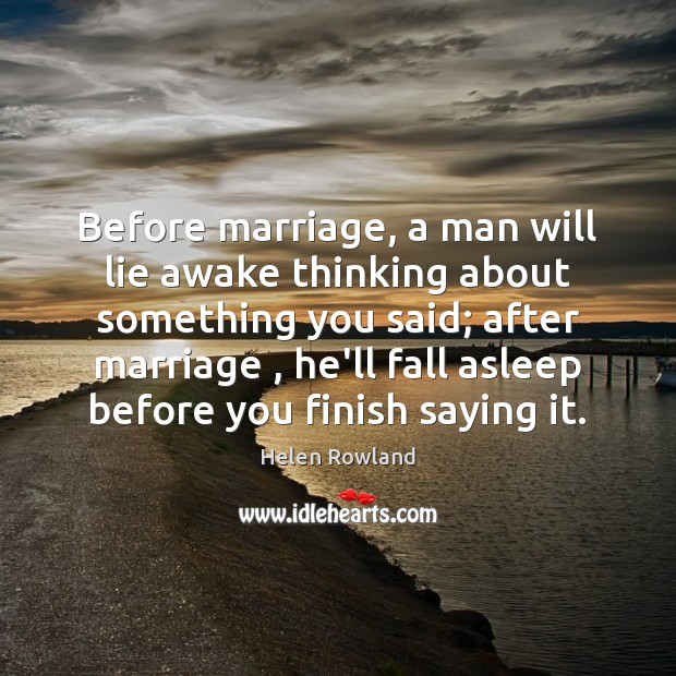 Image, Before marriage, a man will lie awake thinking about something you said;