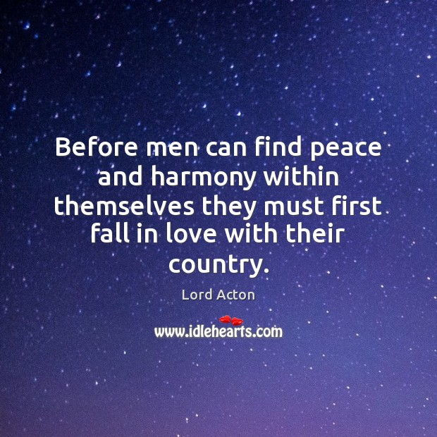 Before men can find peace and harmony within themselves they must first Lord Acton Picture Quote
