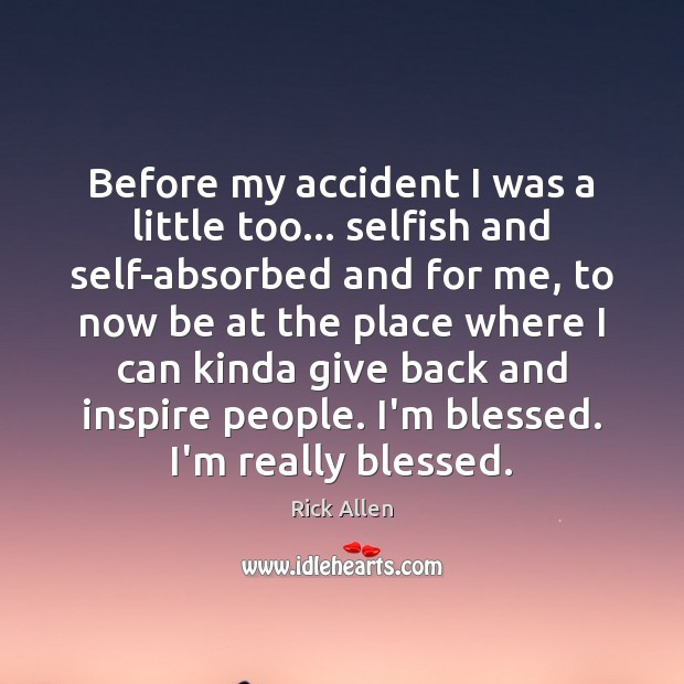 Image, Before my accident I was a little too… selfish and self-absorbed and