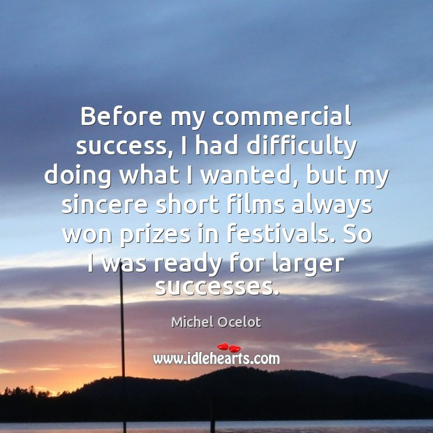 Before my commercial success, I had difficulty doing what I wanted, but Image