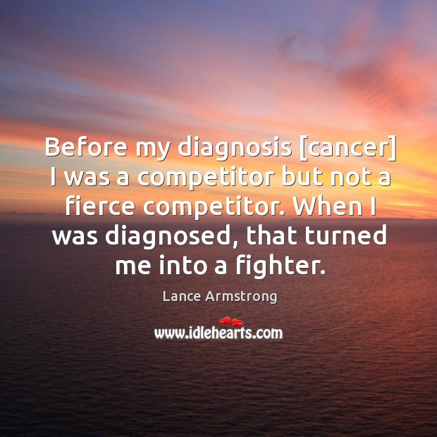 Before my diagnosis [cancer] I was a competitor but not a fierce Image