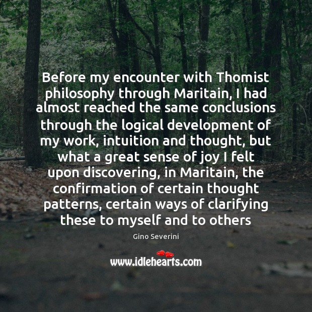 Before my encounter with Thomist philosophy through Maritain, I had almost reached Image