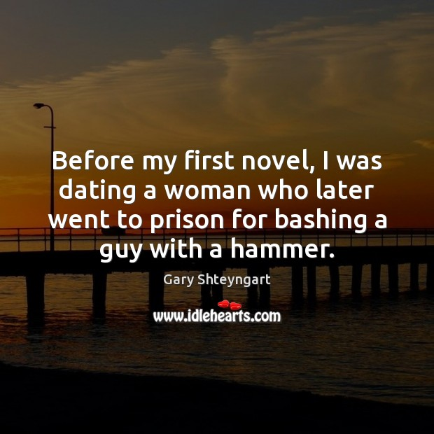 Before my first novel, I was dating a woman who later went Dating Quotes Image
