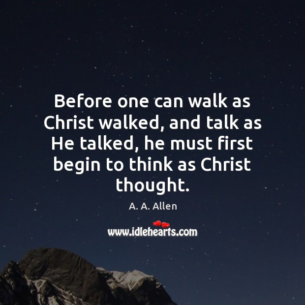 Image, Before one can walk as Christ walked, and talk as He talked,