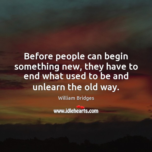 Image, Before people can begin something new, they have to end what used