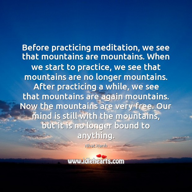 Before practicing meditation, we see that mountains are mountains. When we start Image