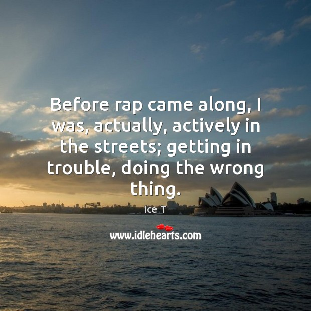 Image, Before rap came along, I was, actually, actively in the streets; getting