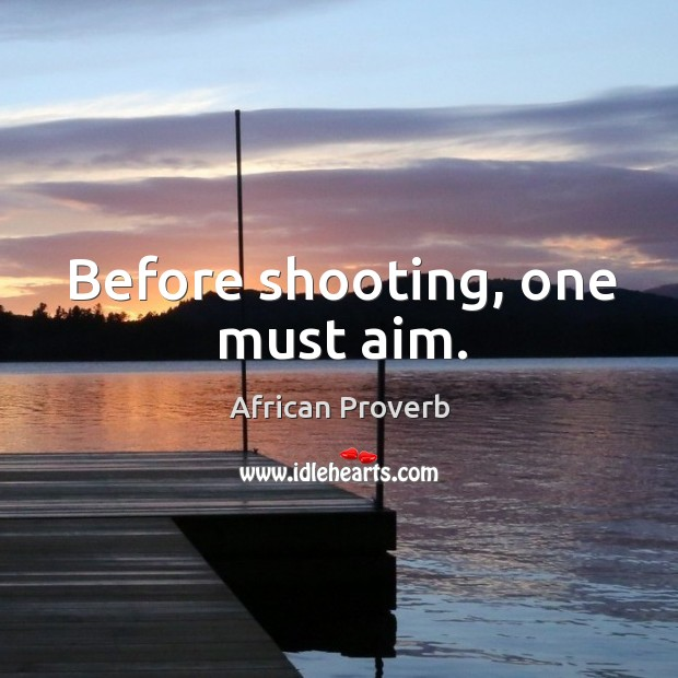 Image, Before shooting, one must aim.