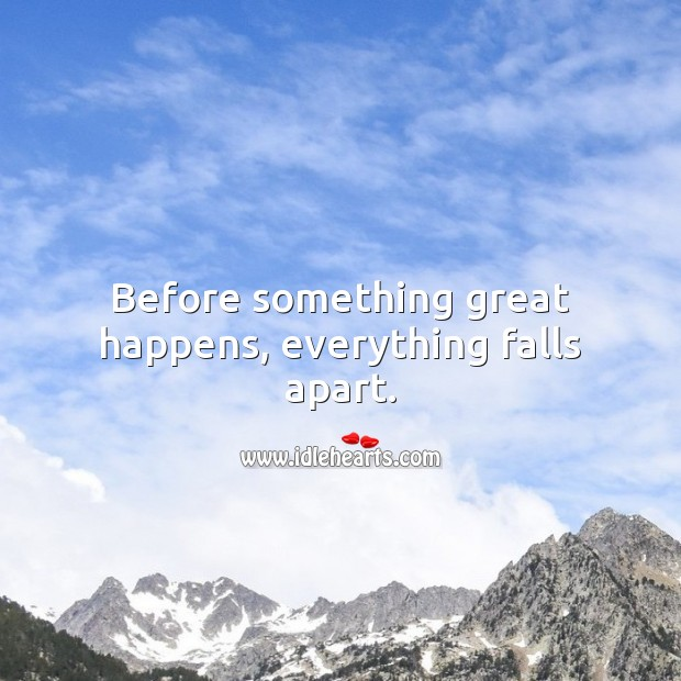Before something great happens, everything falls apart. Encouraging Inspirational Quotes Image