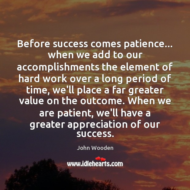 Before success comes patience… when we add to our accomplishments the element Image