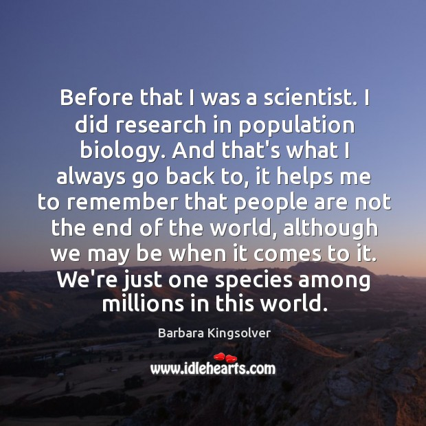 Image, Before that I was a scientist. I did research in population biology.