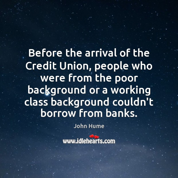 Before the arrival of the Credit Union, people who were from the John Hume Picture Quote