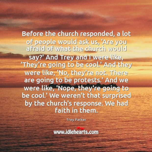 Before the church responded, a lot of people would ask us, 'Are Trey Parker Picture Quote