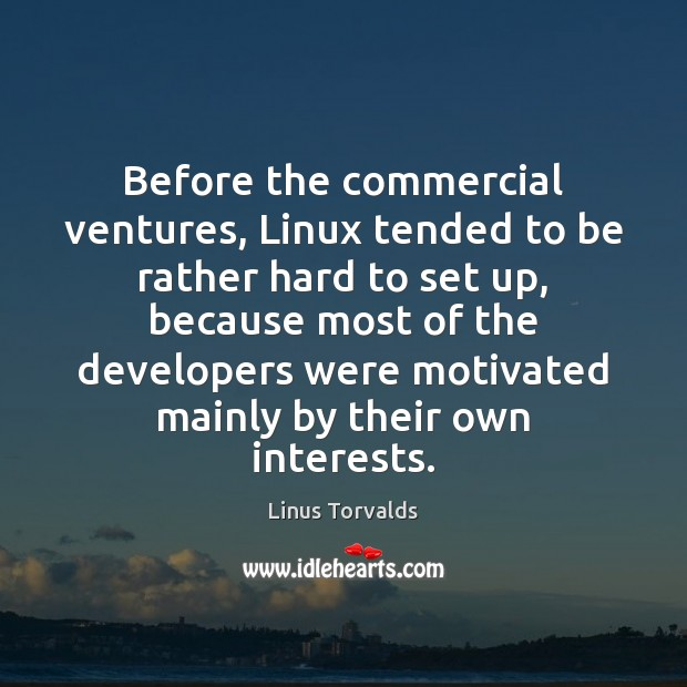 Before the commercial ventures, Linux tended to be rather hard to set Linus Torvalds Picture Quote