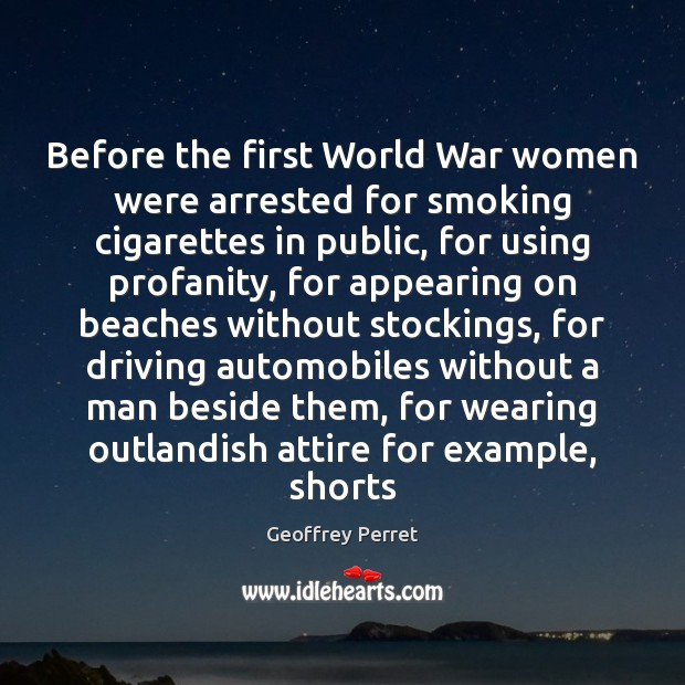 Before the first World War women were arrested for smoking cigarettes in Image