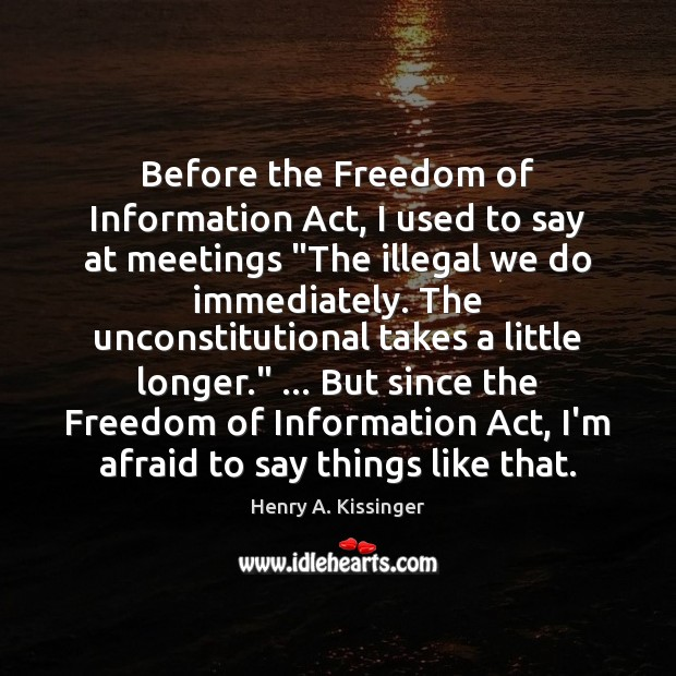Image, Before the Freedom of Information Act, I used to say at meetings ""