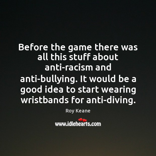 Image, Before the game there was all this stuff about anti-racism and anti-bullying.