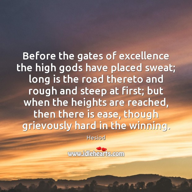 Before the gates of excellence the high Gods have placed sweat; long Image