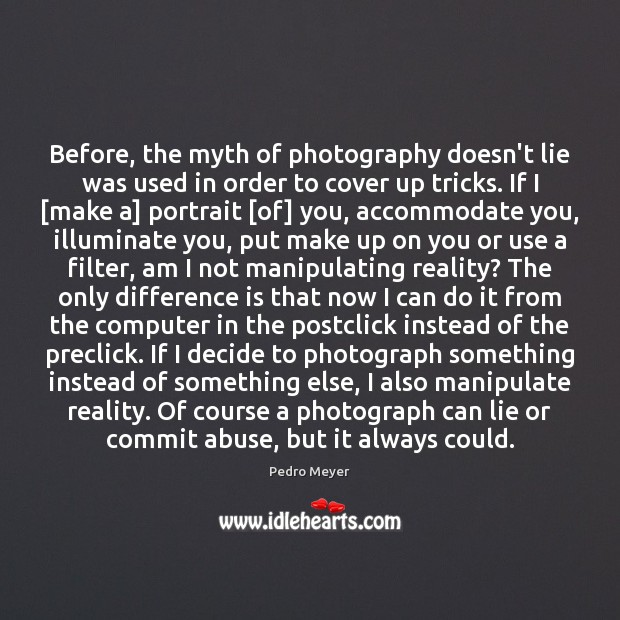Before, the myth of photography doesn't lie was used in order to Image
