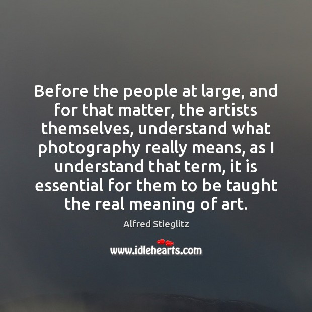 Image, Before the people at large, and for that matter, the artists themselves,