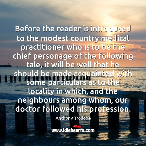 Before the reader is introduced to the modest country medical practitioner who Anthony Trollope Picture Quote