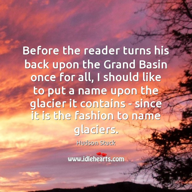 Before the reader turns his back upon the Grand Basin once for Hudson Stuck Picture Quote