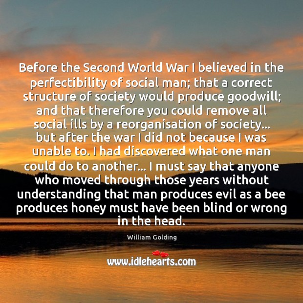 Before the Second World War I believed in the perfectibility of social Understanding Quotes Image