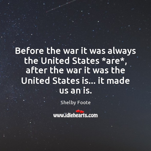 Before the war it was always the United States *are*, after the Image