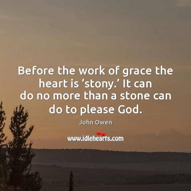 Before the work of grace the heart is 'stony.' It can do John Owen Picture Quote