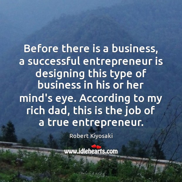 Before there is a business, a successful entrepreneur is designing this type Robert Kiyosaki Picture Quote