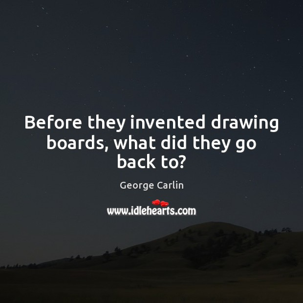 Before they invented drawing boards, what did they go back to? Image