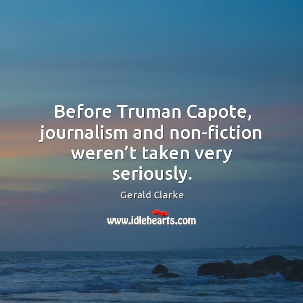 Before truman capote, journalism and non-fiction weren't taken very seriously. Image