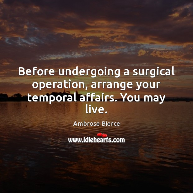 Image, Before undergoing a surgical operation, arrange your temporal affairs. You may live.