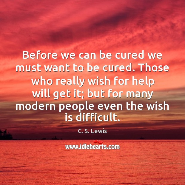 Before we can be cured we must want to be cured. Those Image