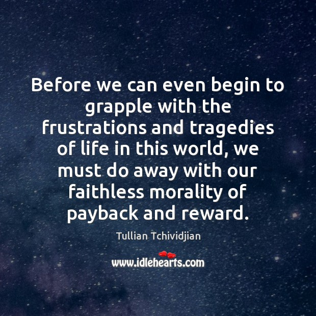 Before we can even begin to grapple with the frustrations and tragedies Tullian Tchividjian Picture Quote