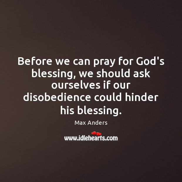 Before we can pray for God's blessing, we should ask ourselves if Max Anders Picture Quote