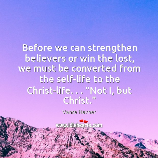 Before we can strengthen believers or win the lost, we must be Image