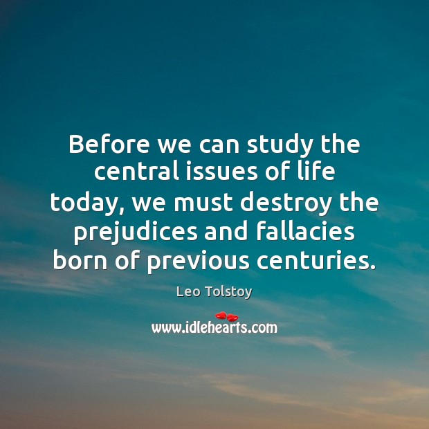 Before we can study the central issues of life today, we must Image