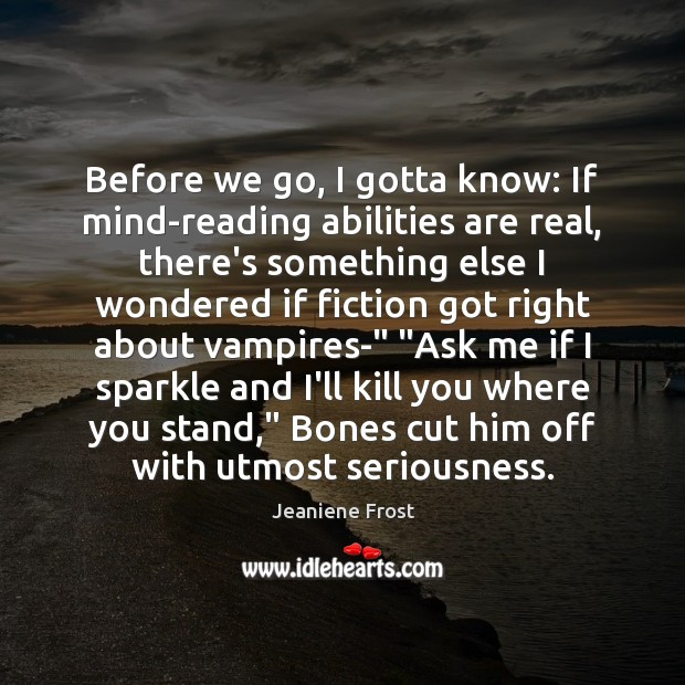 Before we go, I gotta know: If mind-reading abilities are real, there's Jeaniene Frost Picture Quote