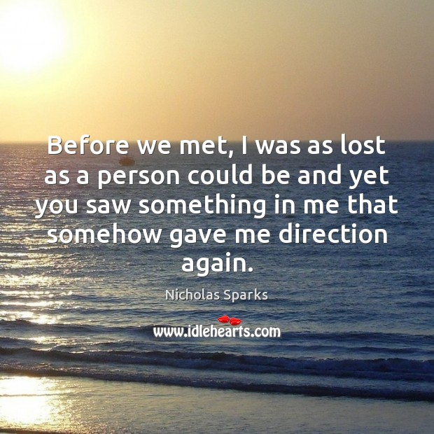Before we met, I was as lost as a person could be Nicholas Sparks Picture Quote