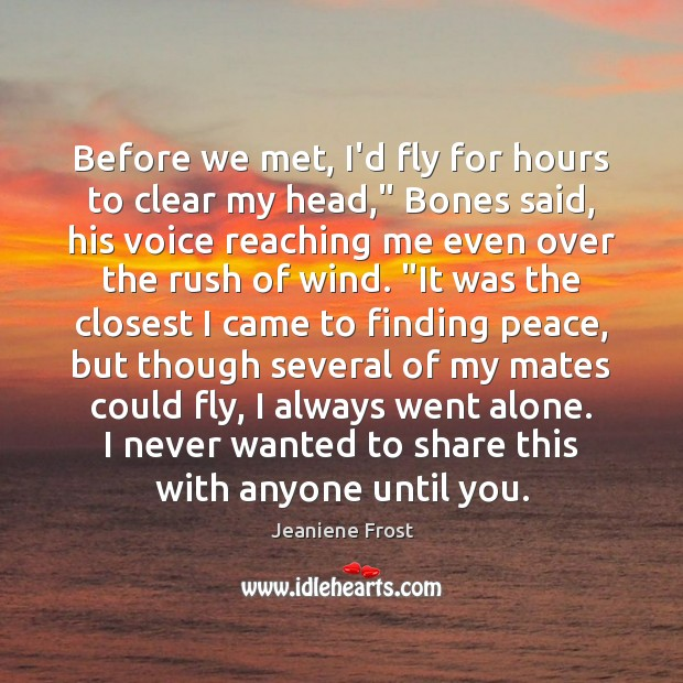 "Before we met, I'd fly for hours to clear my head,"" Bones Jeaniene Frost Picture Quote"