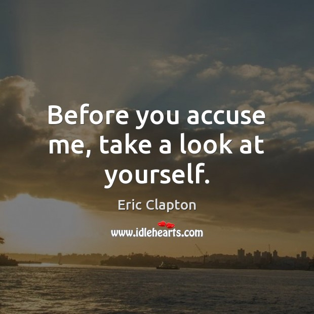 Image, Before you accuse me, take a look at yourself.